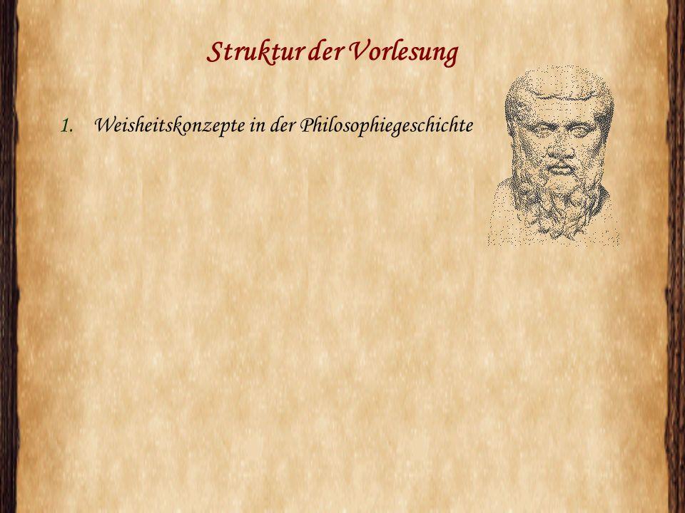 Struktur der Vorlesung 1.Weisheitskonzepte in der Philosophiegeschichte