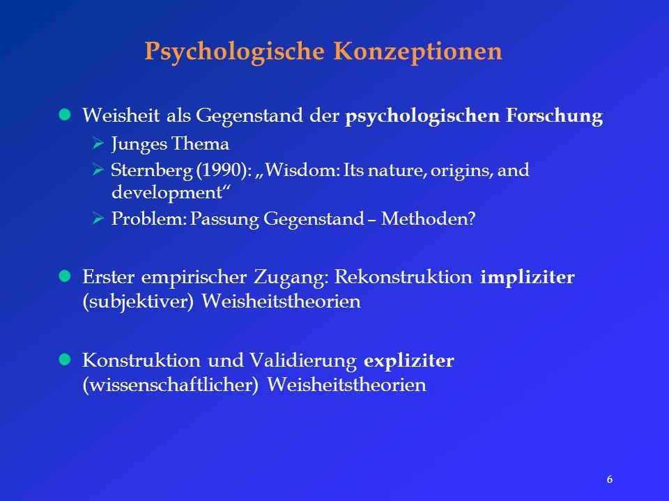 """6 Psychologische Konzeptionen Weisheit als Gegenstand der psychologischen Forschung  Junges Thema  Sternberg (1990): """"Wisdom: Its nature, origins, and development  Problem: Passung Gegenstand – Methoden."""