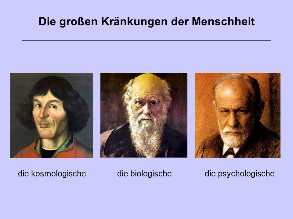 Die großen Kränkungen der Menschheit die psychologischedie kosmologischedie biologische