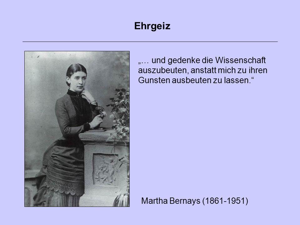 """Ehrgeiz """"… und gedenke die Wissenschaft auszubeuten, anstatt mich zu ihren Gunsten ausbeuten zu lassen."""" Martha Bernays (1861-1951)"""