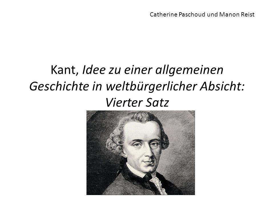 Kant, Idee zu einer allgemeinen Geschichte in weltbürgerlicher Absicht: Vierter Satz Catherine Paschoud und Manon Reist