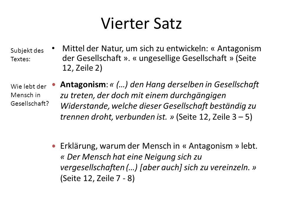 Vierter Satz Mittel der Natur, um sich zu entwickeln: « Antagonism der Gesellschaft ». « ungesellige Gesellschaft » (Seite 12, Zeile 2) Antagonism: «
