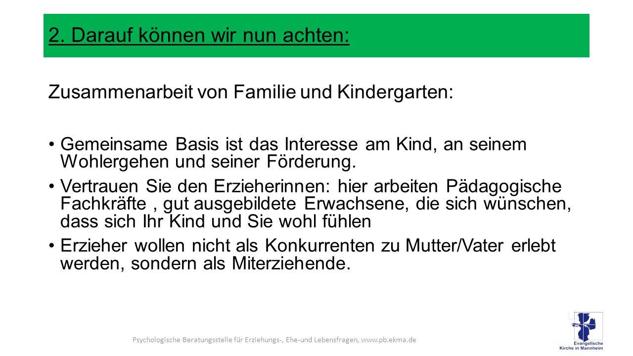 2. Darauf können wir nun achten: Zusammenarbeit von Familie und Kindergarten: Gemeinsame Basis ist das Interesse am Kind, an seinem Wohlergehen und se