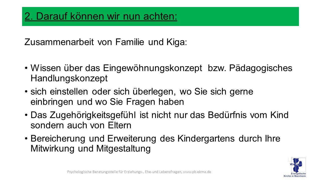 2. Darauf können wir nun achten: Zusammenarbeit von Familie und Kiga : Wissen über das Eingewöhnungskonzept bzw. Pädagogisches Handlungskonzept sich e