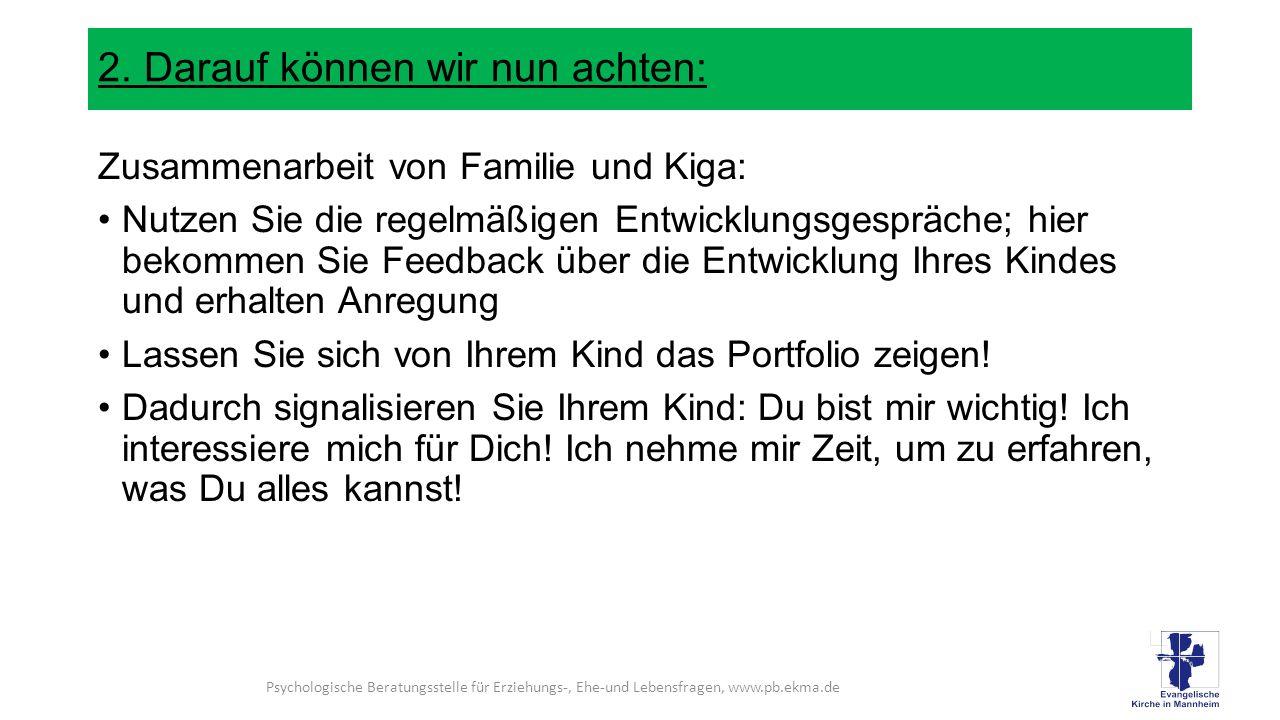 2. Darauf können wir nun achten: Zusammenarbeit von Familie und Kiga: Nutzen Sie die regelmäßigen Entwicklungsgespräche; hier bekommen Sie Feedback üb