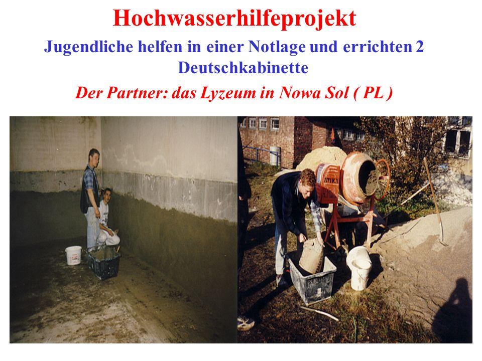 Hochwasserhilfeprojekt Jugendliche helfen in einer Notlage und errichten 2 Deutschkabinette Der Partner: das Lyzeum in Nowa Sol ( PL )