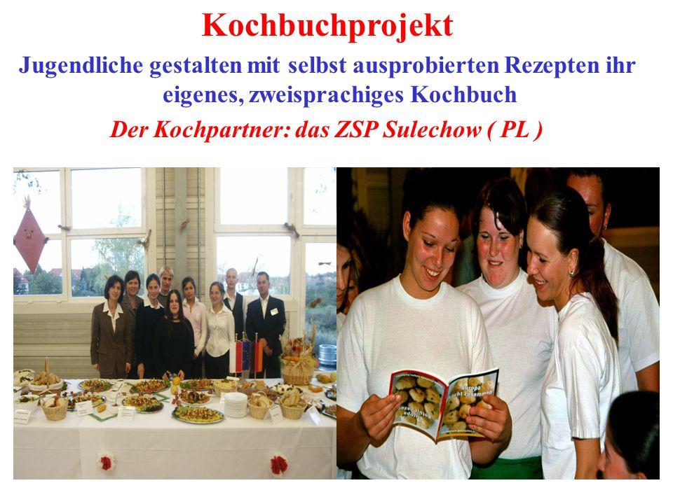 Kochbuchprojekt Jugendliche gestalten mit selbst ausprobierten Rezepten ihr eigenes, zweisprachiges Kochbuch Der Kochpartner: das ZSP Sulechow ( PL )