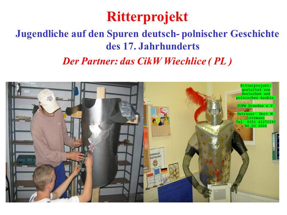 Ritterprojekt Jugendliche auf den Spuren deutsch- polnischer Geschichte des 17. Jahrhunderts Der Partner: das CikW Wiechlice ( PL )