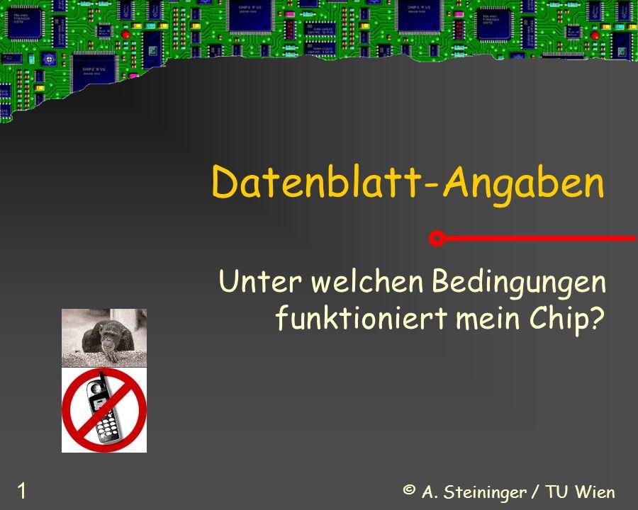 © A. Steininger / TU Wien 1 Datenblatt-Angaben Unter welchen Bedingungen funktioniert mein Chip