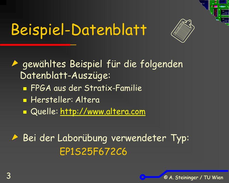 © A. Steininger / TU Wien 3 Beispiel-Datenblatt gewähltes Beispiel für die folgenden Datenblatt-Auszüge: FPGA aus der Stratix-Familie Hersteller: Alte