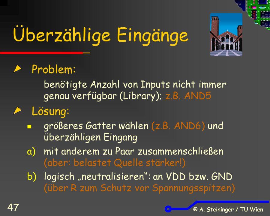 © A. Steininger / TU Wien 47 Überzählige Eingänge Problem: benötigte Anzahl von Inputs nicht immer genau verfügbar (Library); z.B. AND5 Lösung: größer