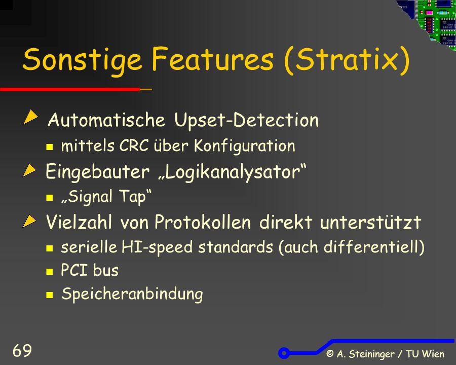 """© A. Steininger / TU Wien 69 Sonstige Features (Stratix) Automatische Upset-Detection mittels CRC über Konfiguration Eingebauter """"Logikanalysator"""" """"Si"""