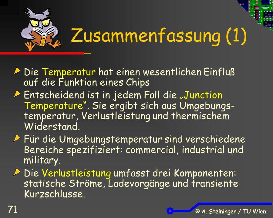 © A. Steininger / TU Wien 71 Zusammenfassung (1) Die Temperatur hat einen wesentlichen Einfluß auf die Funktion eines Chips Entscheidend ist in jedem