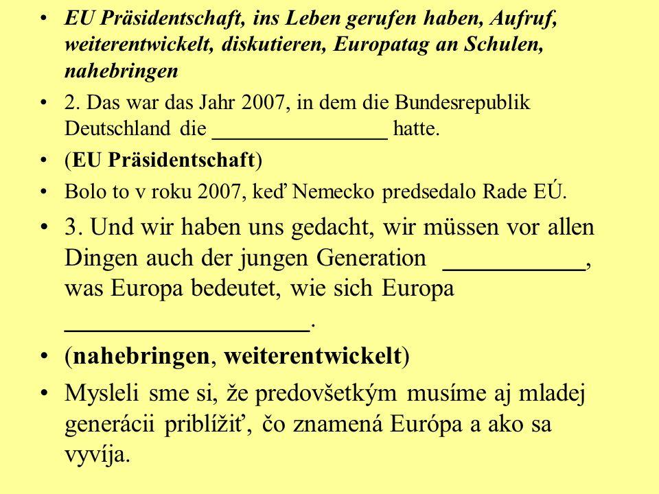 EU Präsidentschaft, ins Leben gerufen haben, Aufruf, weiterentwickelt, diskutieren, Europatag an Schulen, nahebringen 2.