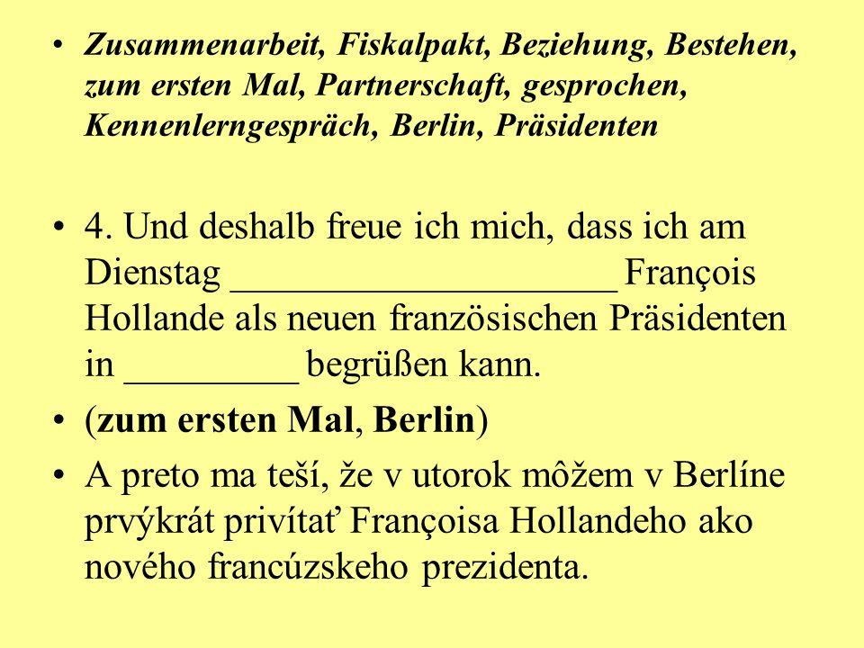 Zusammenarbeit, Fiskalpakt, Beziehung, Bestehen, zum ersten Mal, Partnerschaft, gesprochen, Kennenlerngespräch, Berlin, Präsidenten 4.