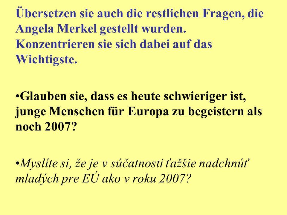 Übersetzen sie auch die restlichen Fragen, die Angela Merkel gestellt wurden.