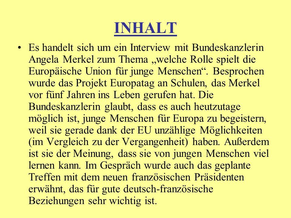 """INHALT Es handelt sich um ein Interview mit Bundeskanzlerin Angela Merkel zum Thema """"welche Rolle spielt die Europäische Union für junge Menschen ."""