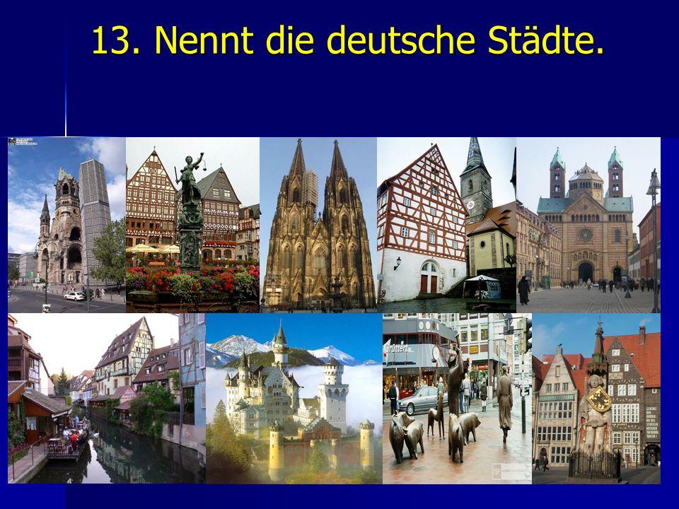 13. Nennt die deutsche Städte.