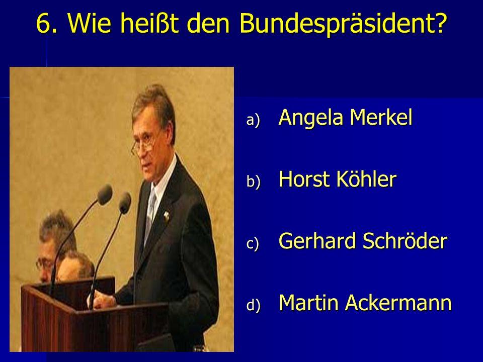 7.Wie heißt die Bundeskanzlerin.