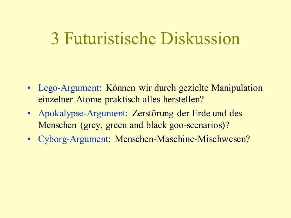 3 Futuristische Diskussion Lego-Argument: Können wir durch gezielte Manipulation einzelner Atome praktisch alles herstellen? Apokalypse-Argument: Zers