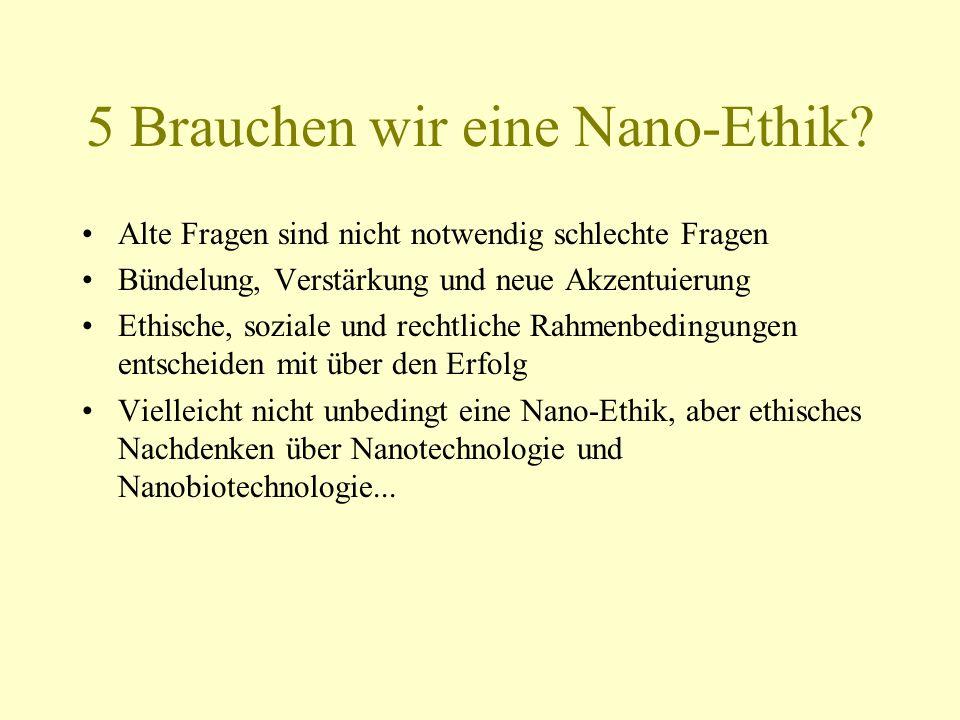 5 Brauchen wir eine Nano-Ethik? Alte Fragen sind nicht notwendig schlechte Fragen Bündelung, Verstärkung und neue Akzentuierung Ethische, soziale und