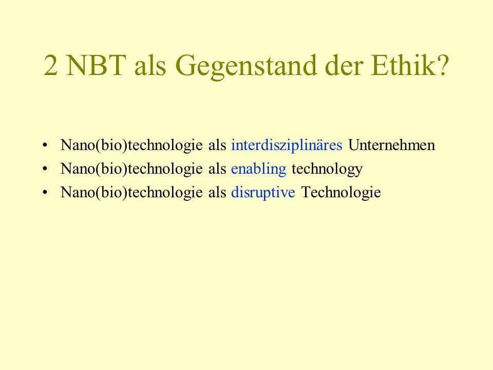2 NBT als Gegenstand der Ethik? Nano(bio)technologie als interdisziplinäres Unternehmen Nano(bio)technologie als enabling technology Nano(bio)technolo