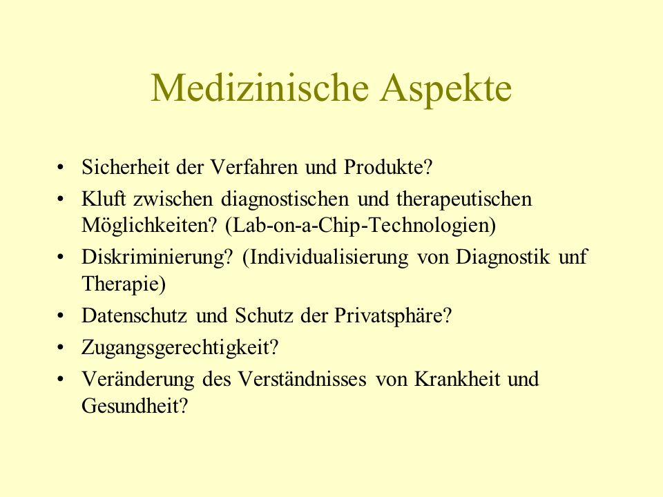 Medizinische Aspekte Sicherheit der Verfahren und Produkte? Kluft zwischen diagnostischen und therapeutischen Möglichkeiten? (Lab-on-a-Chip-Technologi