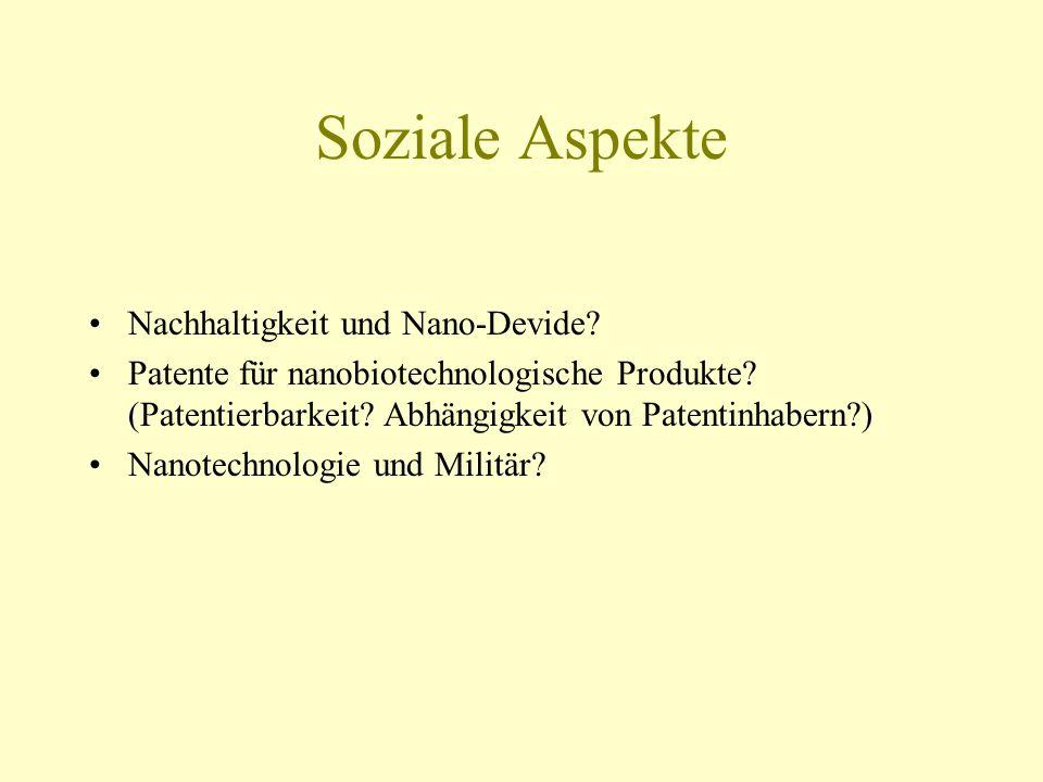 Soziale Aspekte Nachhaltigkeit und Nano-Devide? Patente für nanobiotechnologische Produkte? (Patentierbarkeit? Abhängigkeit von Patentinhabern?) Nanot
