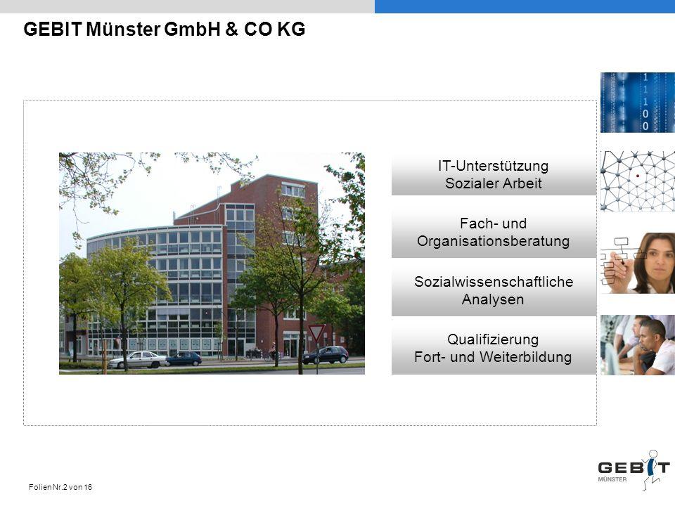 GEBIT Münster GmbH & CO KG IT-Unterstützung Sozialer Arbeit Sozialwissenschaftliche Analysen Qualifizierung Fort- und Weiterbildung Fach- und Organisationsberatung Folien Nr.2 von 16