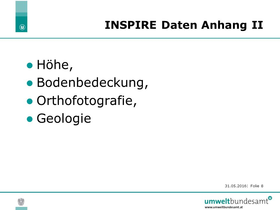 31.05.2016| Folie 8 INSPIRE Daten Anhang II Höhe, Bodenbedeckung, Orthofotografie, Geologie
