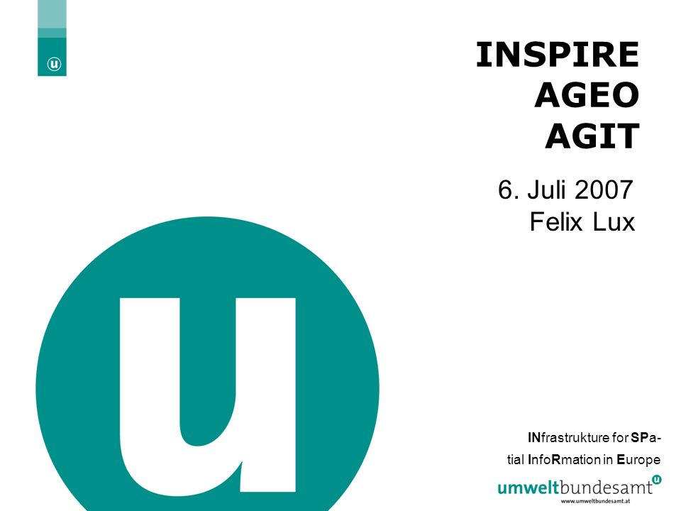 31.05.2016| Folie 2 INSPIRE AGEO AGIT 6. Juli 2007 Felix Lux INfrastrukture for SPa- tial InfoRmation in Europe