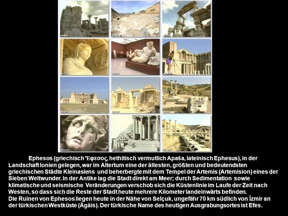 Ephesos (griechisch Ἔ φεσος, hethitisch vermutlich Apaša, lateinisch Ephesus), in der Landschaft Ionien gelegen, war im Altertum eine der ältesten, größten und bedeutendsten griechischen Städte Kleinasiens und beherbergte mit dem Tempel der Artemis (Artemision) eines der Sieben Weltwunder.