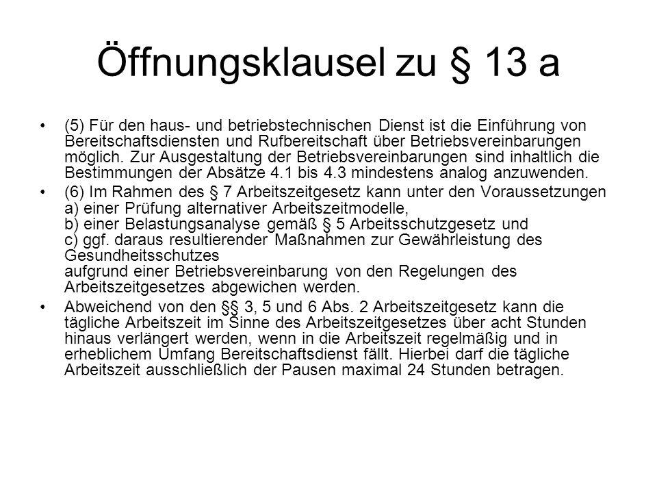 Öffnungsklausel zu § 13 a (5) Für den haus- und betriebstechnischen Dienst ist die Einführung von Bereitschaftsdiensten und Rufbereitschaft über Betriebsvereinbarungen möglich.