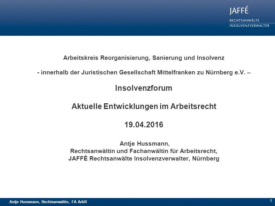 Antje Hussmann, Rechtsanwältin, FA ArbR 1 Arbeitskreis Reorganisierung, Sanierung und Insolvenz - innerhalb der Juristischen Gesellschaft Mittelfranken zu Nürnberg e.V.
