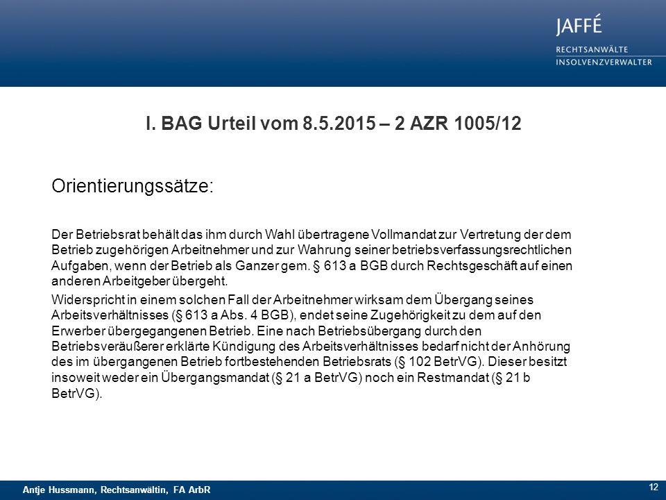Antje Hussmann, Rechtsanwältin, FA ArbR I. BAG Urteil vom 8.5.2015 – 2 AZR 1005/12 Orientierungssätze: Der Betriebsrat behält das ihm durch Wahl übert