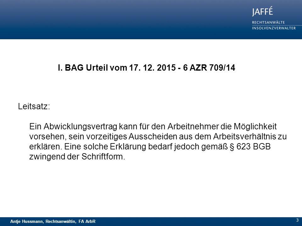 Antje Hussmann, Rechtsanwältin, FA ArbR 3 I. BAG Urteil vom 17. 12. 2015 - 6 AZR 709/14 Leitsatz: Ein Abwicklungsvertrag kann für den Arbeitnehmer die