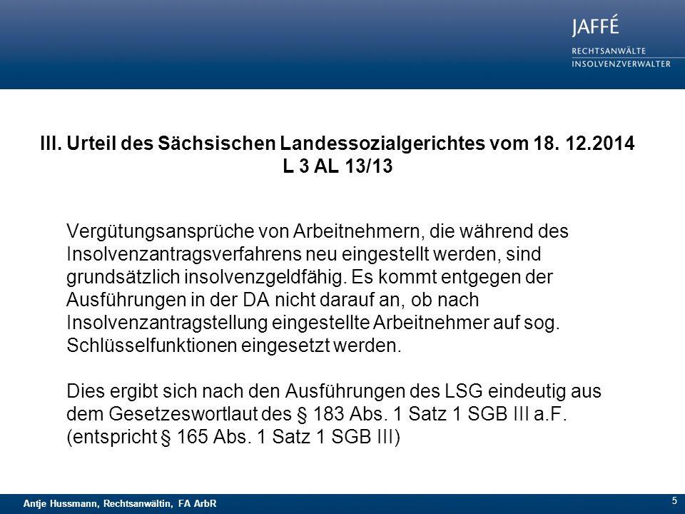 Antje Hussmann, Rechtsanwältin, FA ArbR 5 Vergütungsansprüche von Arbeitnehmern, die während des Insolvenzantragsverfahrens neu eingestellt werden, sind grundsätzlich insolvenzgeldfähig.