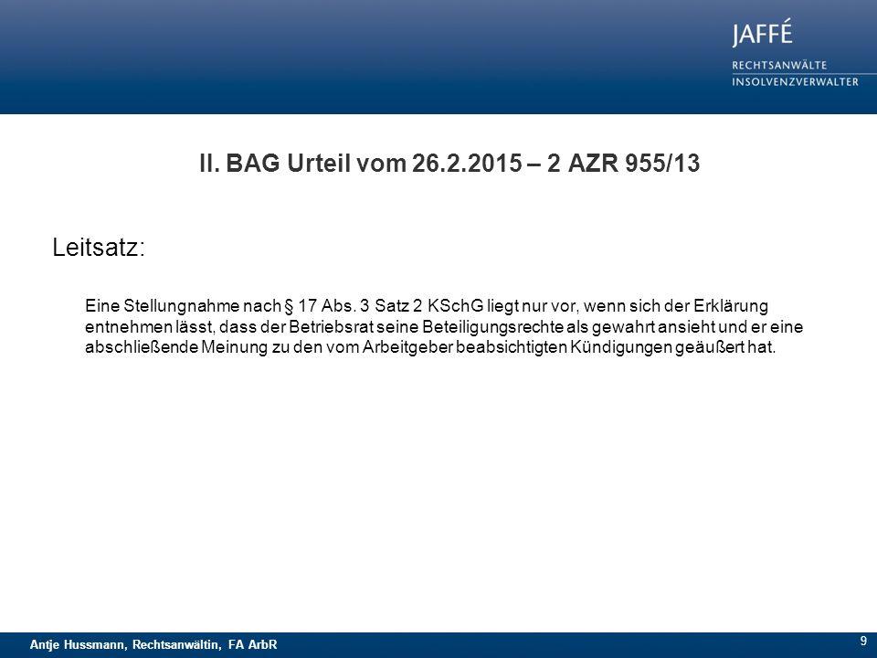 Antje Hussmann, Rechtsanwältin, FA ArbR 9 Leitsatz: Eine Stellungnahme nach § 17 Abs. 3 Satz 2 KSchG liegt nur vor, wenn sich der Erklärung entnehmen