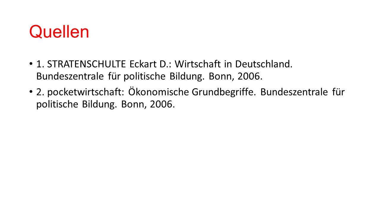 Quellen 1. STRATENSCHULTE Eckart D.: Wirtschaft in Deutschland.