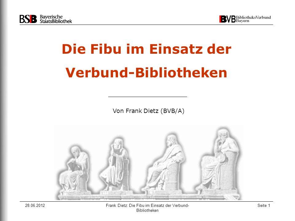 28.06.2012Frank Dietz: Die Fibu im Einsatz der Verbund- Bibliotheken Seite 1 Die Fibu im Einsatz der Verbund-Bibliotheken Von Frank Dietz (BVB/A)