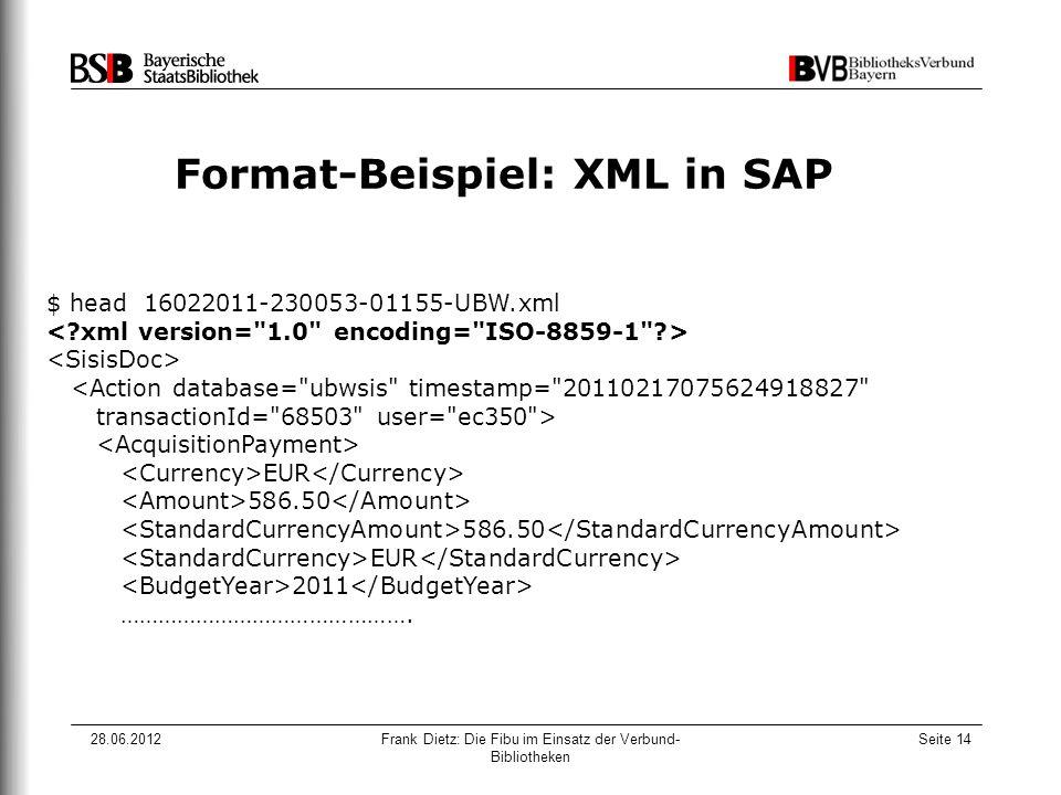 28.06.2012Frank Dietz: Die Fibu im Einsatz der Verbund- Bibliotheken Seite 14 Format-Beispiel: XML in SAP $ head 16022011-230053-01155-UBW.xml <Action
