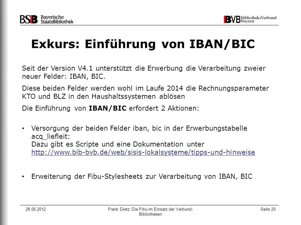 28.06.2012Frank Dietz: Die Fibu im Einsatz der Verbund- Bibliotheken Seite 25 Exkurs: Einführung von IBAN/BIC Seit der Version V4.1 unterstützt die Erwerbung die Verarbeitung zweier neuer Felder: IBAN, BIC.