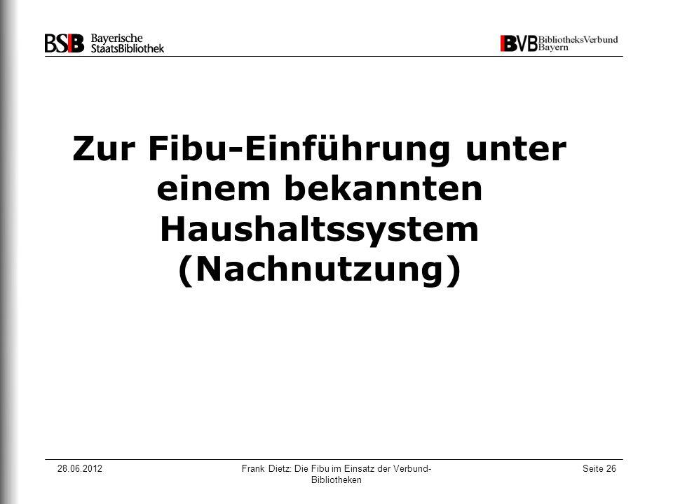 28.06.2012Frank Dietz: Die Fibu im Einsatz der Verbund- Bibliotheken Seite 26 Zur Fibu-Einführung unter einem bekannten Haushaltssystem (Nachnutzung)