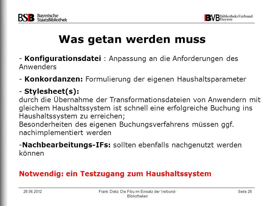 28.06.2012Frank Dietz: Die Fibu im Einsatz der Verbund- Bibliotheken Seite 28 Was getan werden muss - Konfigurationsdatei : Anpassung an die Anforderu