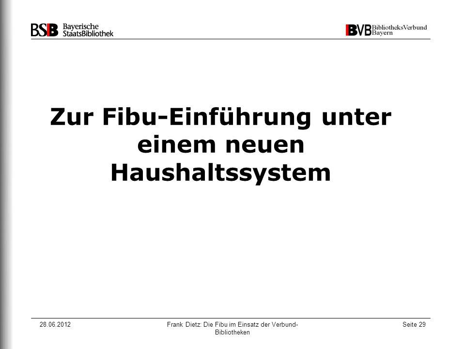 28.06.2012Frank Dietz: Die Fibu im Einsatz der Verbund- Bibliotheken Seite 29 Zur Fibu-Einführung unter einem neuen Haushaltssystem