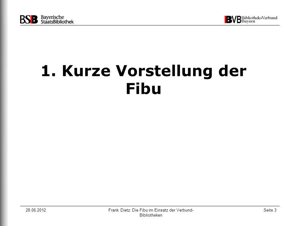 28.06.2012Frank Dietz: Die Fibu im Einsatz der Verbund- Bibliotheken Seite 3 1. Kurze Vorstellung der Fibu