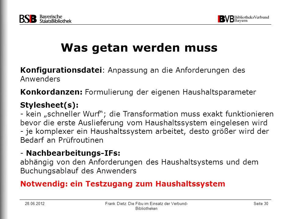 28.06.2012Frank Dietz: Die Fibu im Einsatz der Verbund- Bibliotheken Seite 30 Was getan werden muss Konfigurationsdatei: Anpassung an die Anforderunge