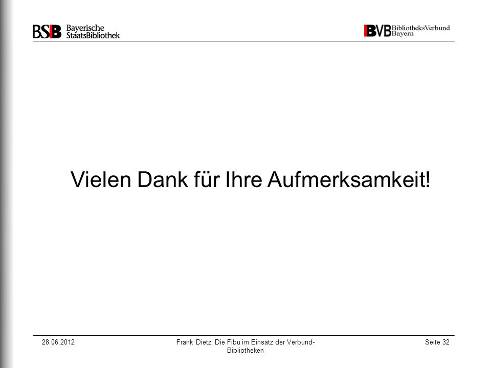 28.06.2012Frank Dietz: Die Fibu im Einsatz der Verbund- Bibliotheken Seite 32 Vielen Dank für Ihre Aufmerksamkeit!