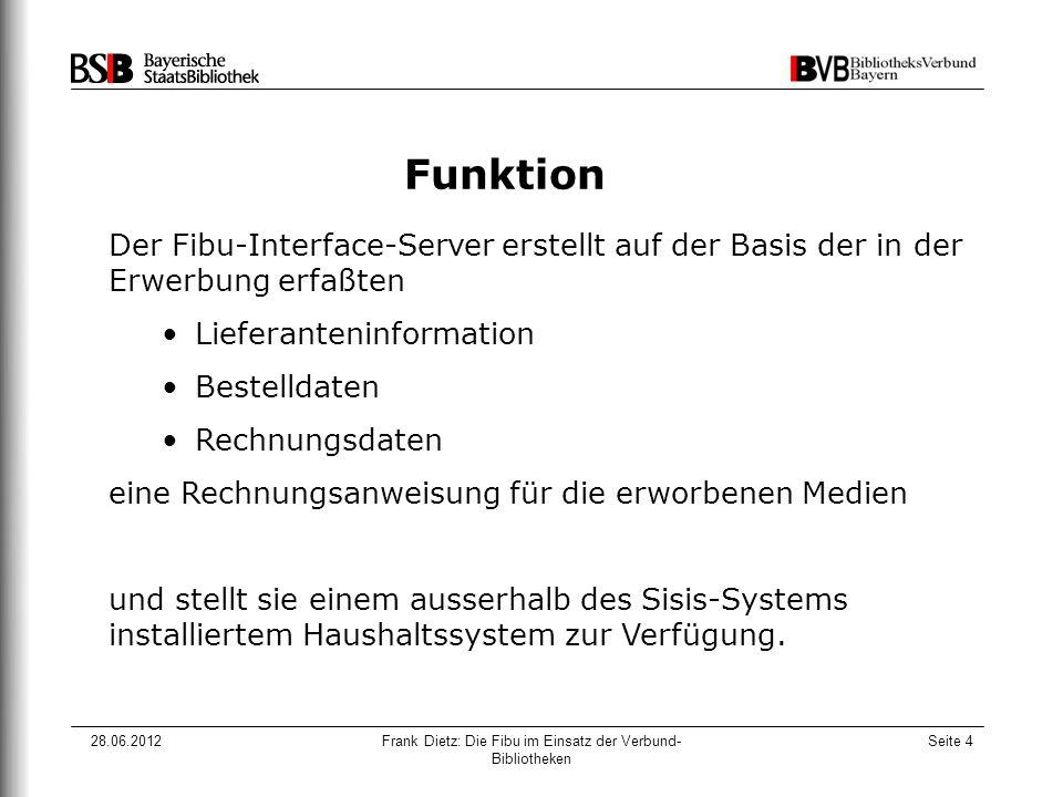 28.06.2012Frank Dietz: Die Fibu im Einsatz der Verbund- Bibliotheken Seite 4 Funktion Der Fibu-Interface-Server erstellt auf der Basis der in der Erwe
