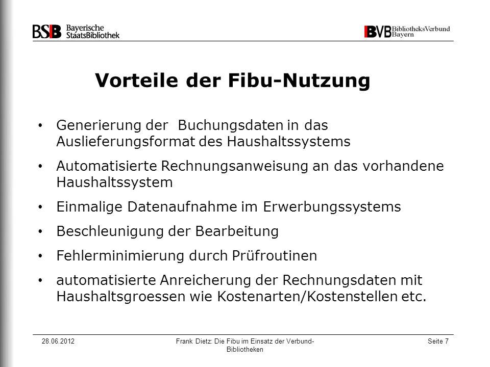 28.06.2012Frank Dietz: Die Fibu im Einsatz der Verbund- Bibliotheken Seite 7 Vorteile der Fibu-Nutzung Generierung der Buchungsdaten in das Auslieferu